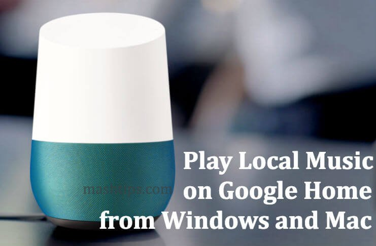How to Play Local Music on Google Home from Windows & Mac