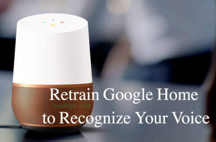Retrain Google Home to Recognize Your Voice