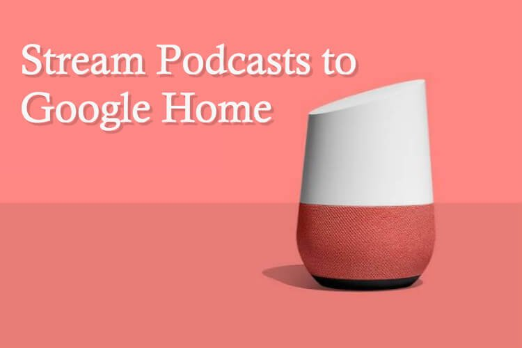 Stream Podcasts Google Home