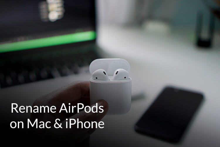 How to rename AirPods on Mac and iPhone