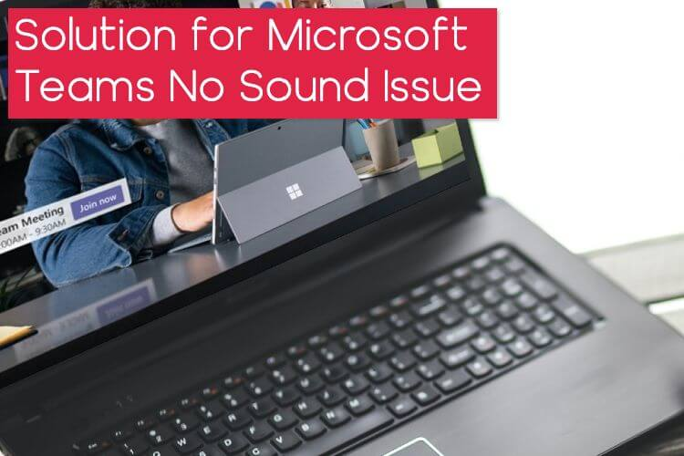 How to Fix Microsoft Teams No Sound Issue on Windows 10