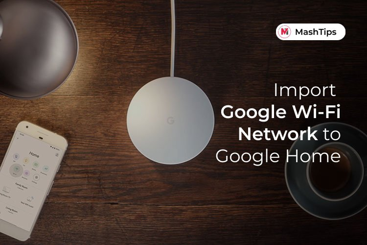 Import Google Wi-Fi Networks to Google Home App
