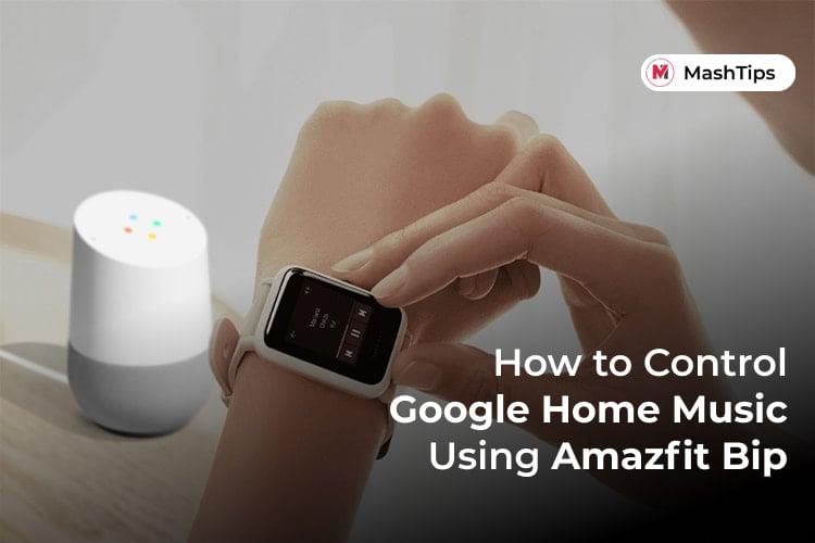 Control Music on Google Home Using Amazfit Bip