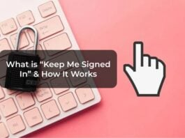 """What is """"Keep Me Signed In"""" & How It Works"""